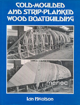 Nicolson, Ian - Cold-Moulded and Strip-Planked Wood Boatbuilding