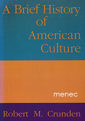 Crunden, Robert M. - Brief History of American Culture