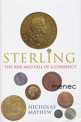 Mayhew, Nicholas - Sterling. The Rise and Fall of a Currency