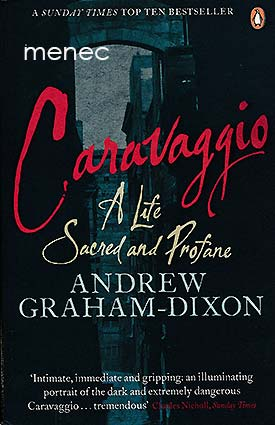 Graham-Dixon, Andrew - Caravaggio. A Life Sacred and Profane