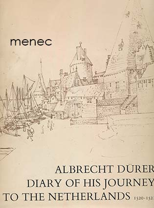 Albrecht Dürer. Diary of his journey to the Netherlands 1520-1521