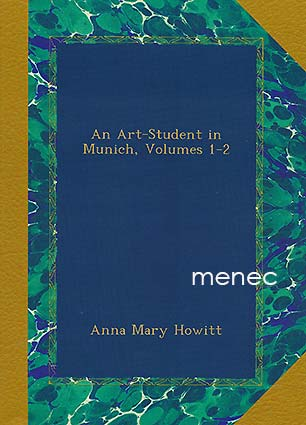 Howitt, Anna Mary - Art-Student in Munich, Volumes 1-2