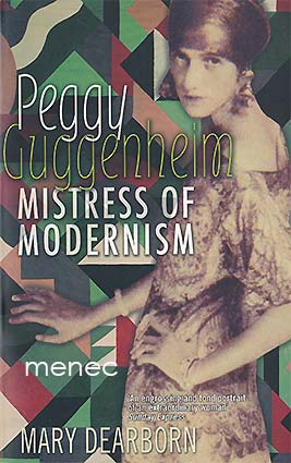 Dearborn, Mary - Peggy Guggenheim. Mistress of Modernism