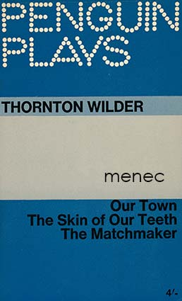 Wilder, Thornton - Our Town / The Skin of Our Teeth / The Matchmaker