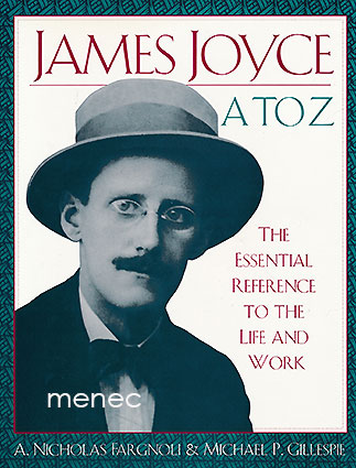 Fargnoli, A. Nicholas & Gillespie, Michael P. - James Joyce A to Z