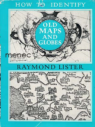 Lister, Raymond - How to Identify Old Maps and Globes