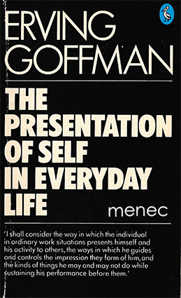 Goffman, Erving - Presentation of Self in Everyday Life