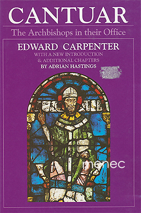 Carpenter, Edward - Cantuar. The Archbishops in their Office