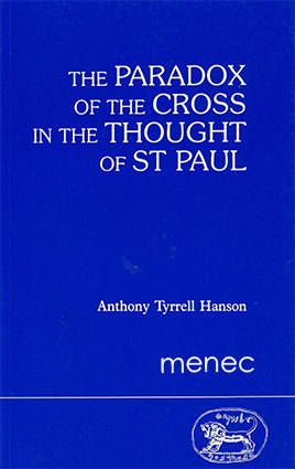 Hanson, Anthony Tyrrell - Paradox of the Cross in the Thought of St Paul