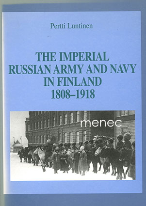 Luntinen, Pertti - Imperial Russian Army and Navy in Finland 1808–1918