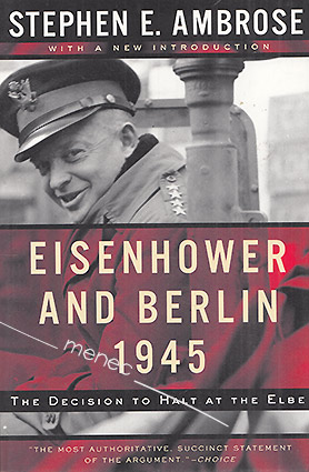 Ambrose, Stephen E. - Eisenhower and Berlin 1945