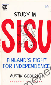 Goodrich, Austin - Study in Sisu. Finland's fight for independence