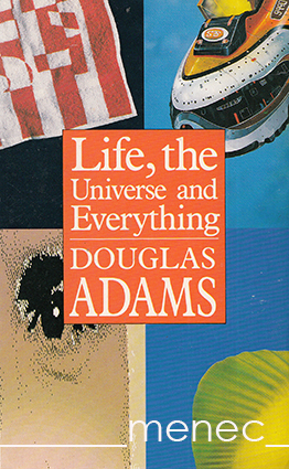 Adams, Douglas - Life, the Universe and Everything