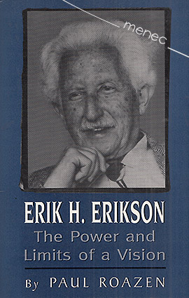 Roazen, Paul - Erik H. Erikson. The Power and Limits of a Vision