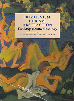 Harrison, Charles & Frascina, Francis & Perry, Gill - Primitivism, Cubism, Abstraction