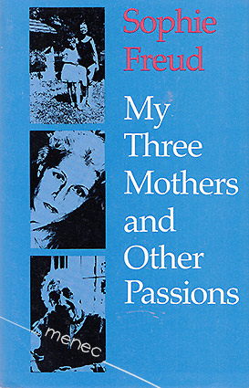 Freud, Sophie - My Three Mothers and Other Passions