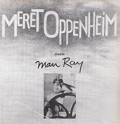 Meret Oppenheim meets Man Ray